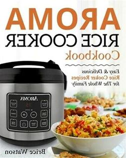 Aroma Rice Cooker Cookbook: Easy and Delicious Rice Cooker R